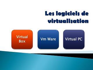 Les logiciels de  virtualisation