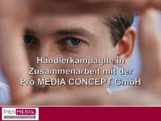 Händlerkampagne in Zusammenarbeit mit der  Pro MEDIA CONCEPT GmbH