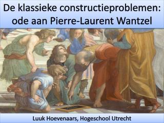 De  klassieke constructieproblemen : ode  aan  Pierre-Laurent  Wantzel