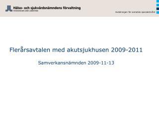 Flerårsavtalen med akutsjukhusen 2009-2011 Samverkansnämnden 2009-11-13