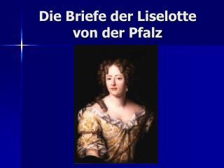 Die Briefe der Liselotte von der Pfalz
