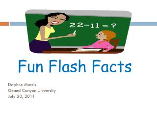 Fun Flash Facts Daphne Morris Grand Canyon University July 20, 2011
