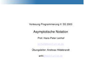 Vorlesung Programmierung II: SS 2003 Asymptotische Notation  Prof. Hans-Peter Lenhof