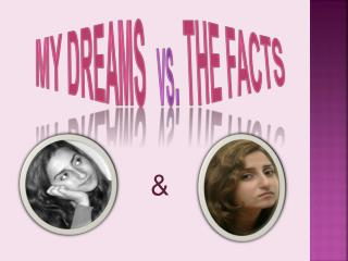 MY DREAMS   vs .  THE FACTS