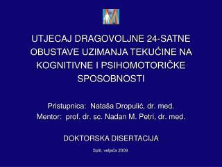 Pristupnica:  Nataša Dropulić, dr. med. Mentor:  prof. dr. sc. Nadan M. Petri, dr. med.