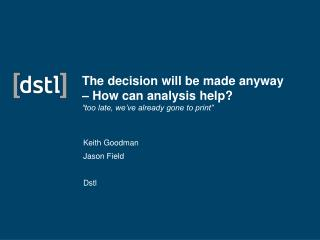 "The decision will be made anyway – How can analysis help? ""too late, we've already gone to print"""