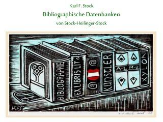 Karl F. Stock Bibliographische Datenbanken von Stock-Heilinger-Stock