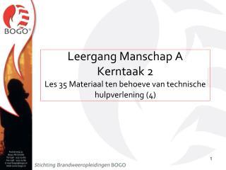Leergang Manschap A Kerntaak 2  Les 35 Materiaal ten behoeve van technische hulpverlening (4)