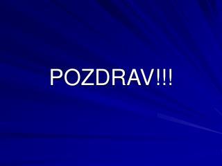 POZDRAV!!!