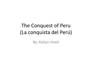 The Conquest of Peru (La  conquista  del  Perú )