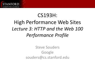 CS193H: High Performance Web Sites Lecture 3: HTTP and the Web 100 Performance Profile