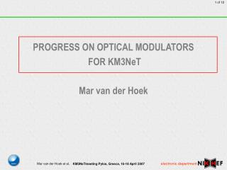 PROGRESS ON OPTICAL MODULATORS  FOR KM3NeT Mar van der Hoek
