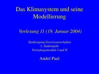 Das Klimasystem und seine Modellierung Vorlesung 11 (19. Januar 2004)