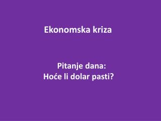 Pitanje dana: Ho?e li dolar pasti?