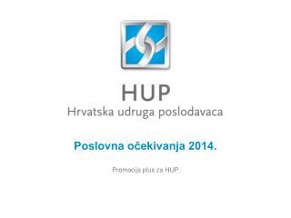 Poslovna očekivanja 2014. Promocija plus za HUP