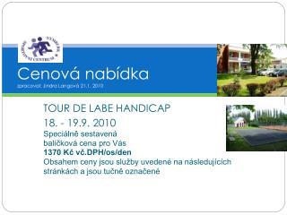 TOUR DE LABE HANDICAP 18. - 19.9. 2010 Speciálně sestavená balíčková cena pro Vás