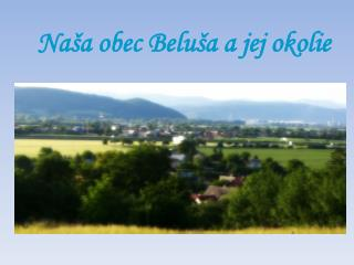 Na�a obec Belu�a a jej okolie