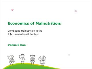 Economics of Malnutrition:  Combating Malnutrition in the  Inter-generational Context