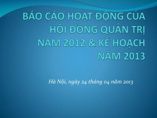 BÁO CÁO HOẠT ĐỘNG  CỦA  HỘI  ĐỒNG QUẢN TRỊ  NĂM 2012 & KẾ HOẠCH NĂM 2013