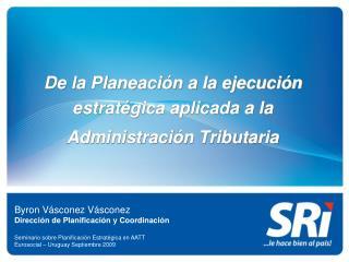 De la Planeación a la ejecución estratégica aplicada a la  Administración Tributaria