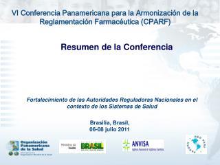 VI Conferencia Panamericana para la Armonizaci�n de la Reglamentaci�n Farmac�utica (CPARF)