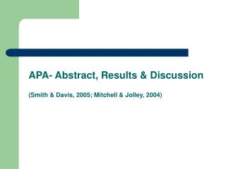 APA- Abstract, Results & Discussion (Smith & Davis, 2005; Mitchell & Jolley, 2004)