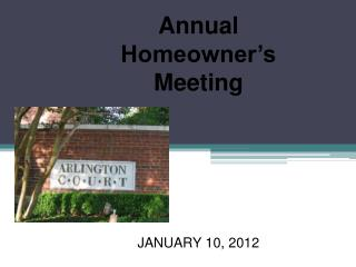 Annual Homeowner�s Meeting JANUARY 10, 2012