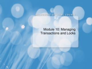 Module 10: Managing Transactions and Locks