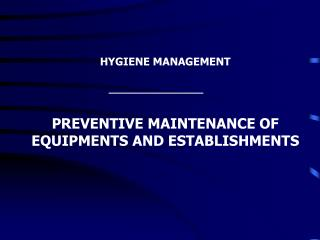 HYGIENE MANAGEMENT PREVENTIVE MAINTENANCE OF EQUIPMENTS AND ESTABLISHMENTS