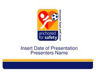 Insert Date of Presentation Presenters Name