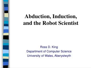 Abduction, Induction,  and the Robot Scientist