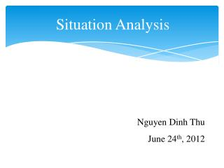 Situation Analysis Nguyen Dinh Thu June 24 th , 2012