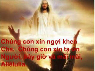 Chúng con xin ngợi khen Cha.  Chúng con xin tạ ơn Người, bây giờ và mãi mãi, Allêlulia.