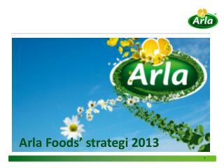 Arla Foods' strategi 2013