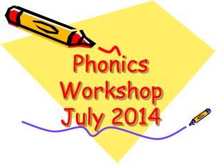 Phonics Workshop  July 2014