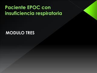 Paciente  EPOC con  insuficiencia respiratoria