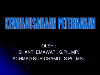 OLEH : SHANTI EMAWATI, S.Pt., MP. ACHMAD NUR CHAMDI, S.Pt., MSi.