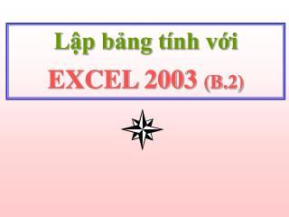 Lập bảng tính với EXCEL 2003  (B.2)