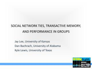SOCIAL NETWORK TIES, TRANSACTIVE MEMORY, AND PERFORMANCE IN GROUPS