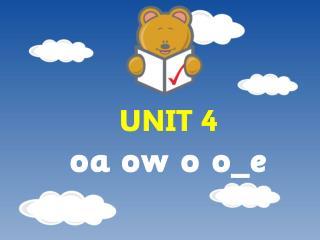 UNIT 4 oa ow o o_e