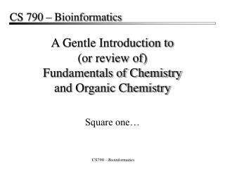 A Gentle Introduction to or review of Fundamentals of Chemistry and Organic Chemistry