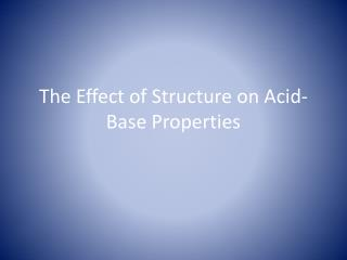 The Effect of Structure on Acid-Base Properties