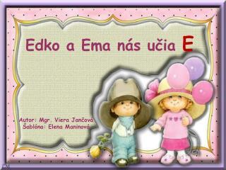 Edko a Ema nás učia  E