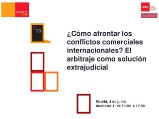 Madrid , 3 de junio Auditorio 1: de 16:00  a 17:30