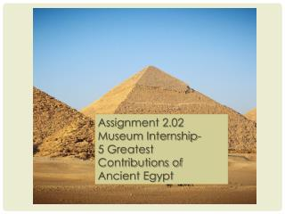 Assignment 2.02 Museum Internship- 5 Greatest Contributions of Ancient Egypt