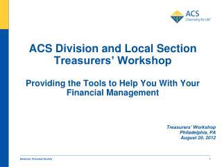 Treasurers' Workshop Philadelphia, PA August 20, 2012