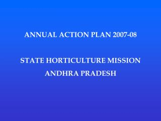 ANNUAL ACTION PLAN 2007-08 STATE HORTICULTURE MISSION ANDHRA PRADESH