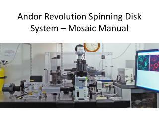 Andor  Revolution Spinning Disk System – Mosaic Manual