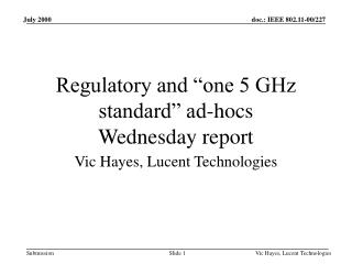"Regulatory and ""one 5 GHz standard"" ad-hocs Wednesday report"