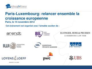 Paris-Luxembourg: relancer ensemble la croissance européenne Paris, le 14 novembre 2012